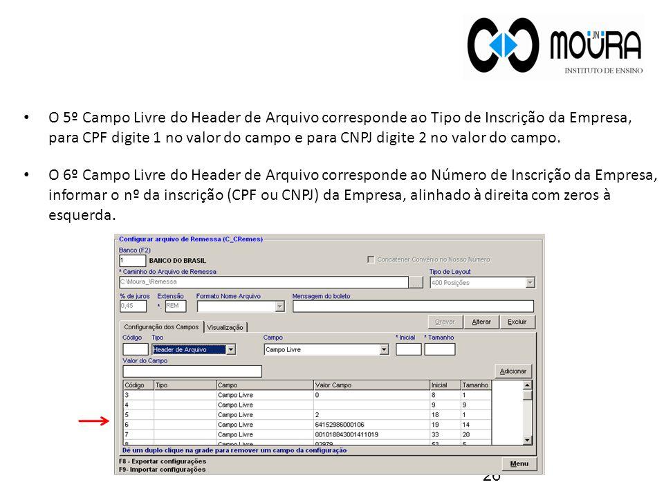 O 5º Campo Livre do Header de Arquivo corresponde ao Tipo de Inscrição da Empresa, para CPF digite 1 no valor do campo e para CNPJ digite 2 no valor d