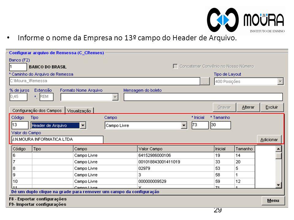 Informe o nome da Empresa no 13º campo do Header de Arquivo. 29