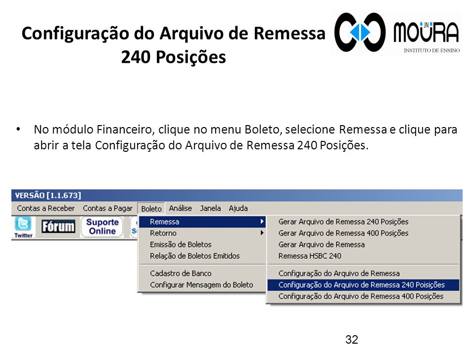 Configuração do Arquivo de Remessa 240 Posições No módulo Financeiro, clique no menu Boleto, selecione Remessa e clique para abrir a tela Configuração