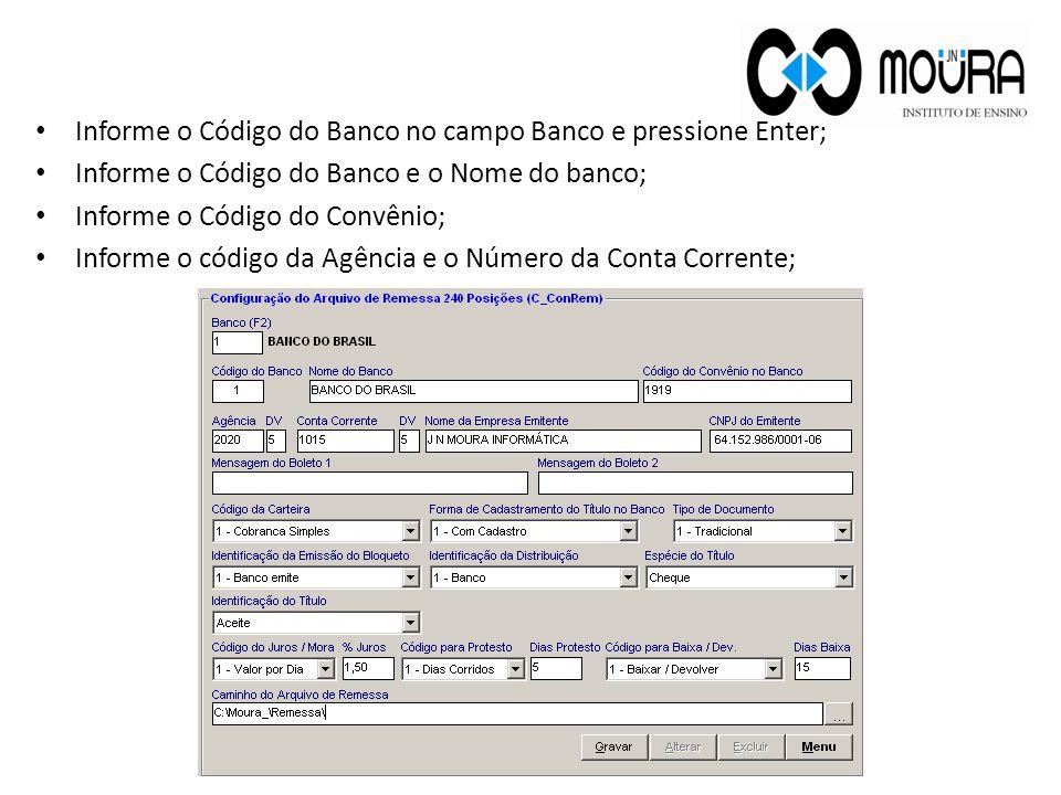 Informe o Código do Banco no campo Banco e pressione Enter; Informe o Código do Banco e o Nome do banco; Informe o Código do Convênio; Informe o códig