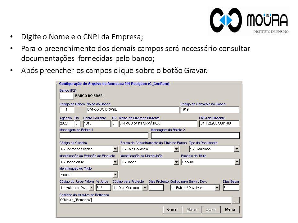 Digite o Nome e o CNPJ da Empresa; Para o preenchimento dos demais campos será necessário consultar documentações fornecidas pelo banco; Após preencher os campos clique sobre o botão Gravar.