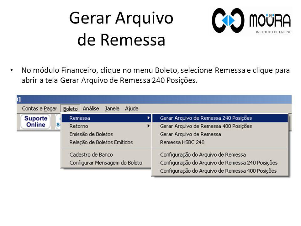 Gerar Arquivo de Remessa No módulo Financeiro, clique no menu Boleto, selecione Remessa e clique para abrir a tela Gerar Arquivo de Remessa 240 Posições.