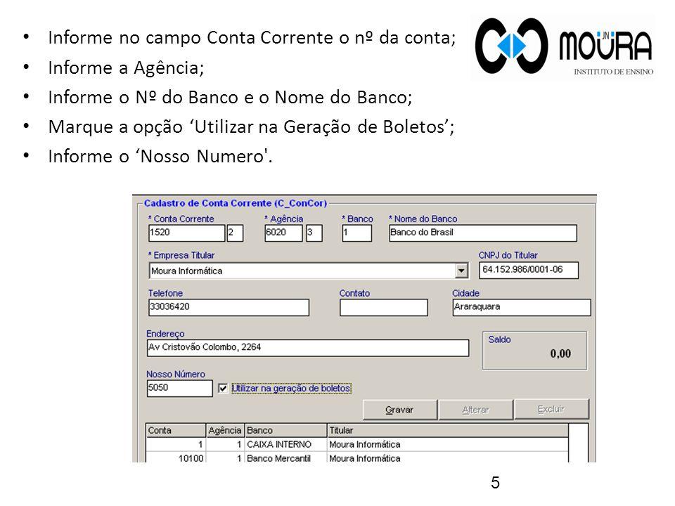 Informe no campo Conta Corrente o nº da conta; Informe a Agência; Informe o Nº do Banco e o Nome do Banco; Marque a opção 'Utilizar na Geração de Boletos'; Informe o 'Nosso Numero .