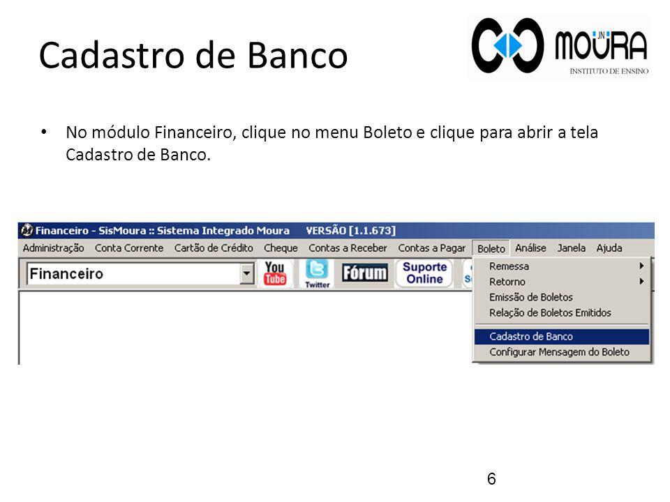 Cadastro de Banco No módulo Financeiro, clique no menu Boleto e clique para abrir a tela Cadastro de Banco. 6