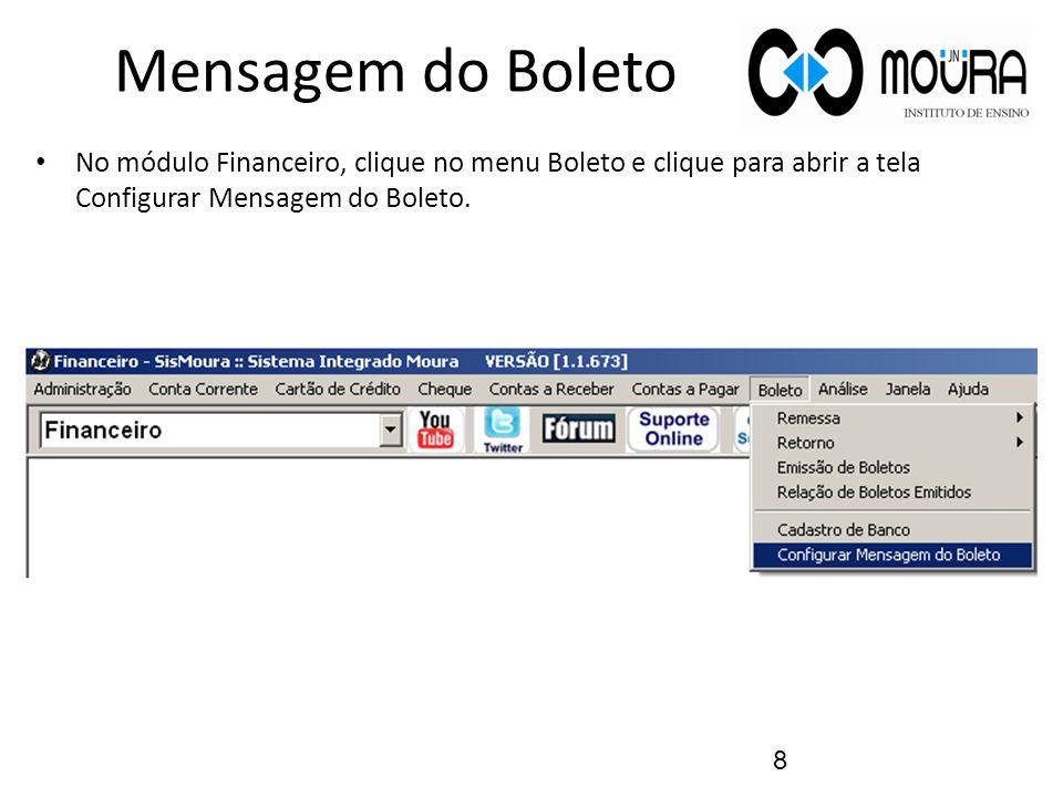 Mensagem do Boleto No módulo Financeiro, clique no menu Boleto e clique para abrir a tela Configurar Mensagem do Boleto. 8