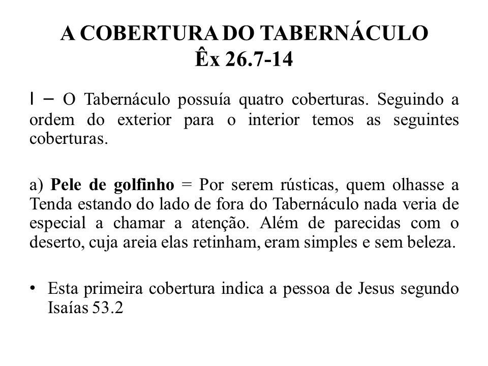 A COBERTURA DO TABERNÁCULO Êx 26.7-14 b) Pele de carneiro tingida de vermelho = Esta cobertura simboliza a expiação.