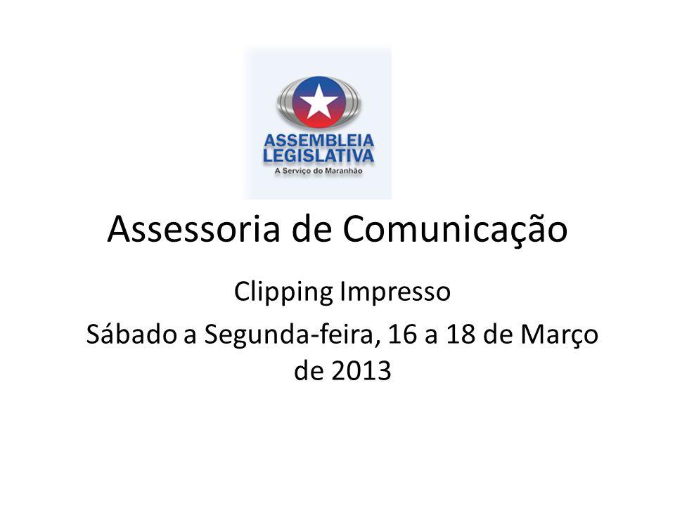 Assessoria de Comunicação Clipping Impresso Sábado a Segunda-feira, 16 a 18 de Março de 2013
