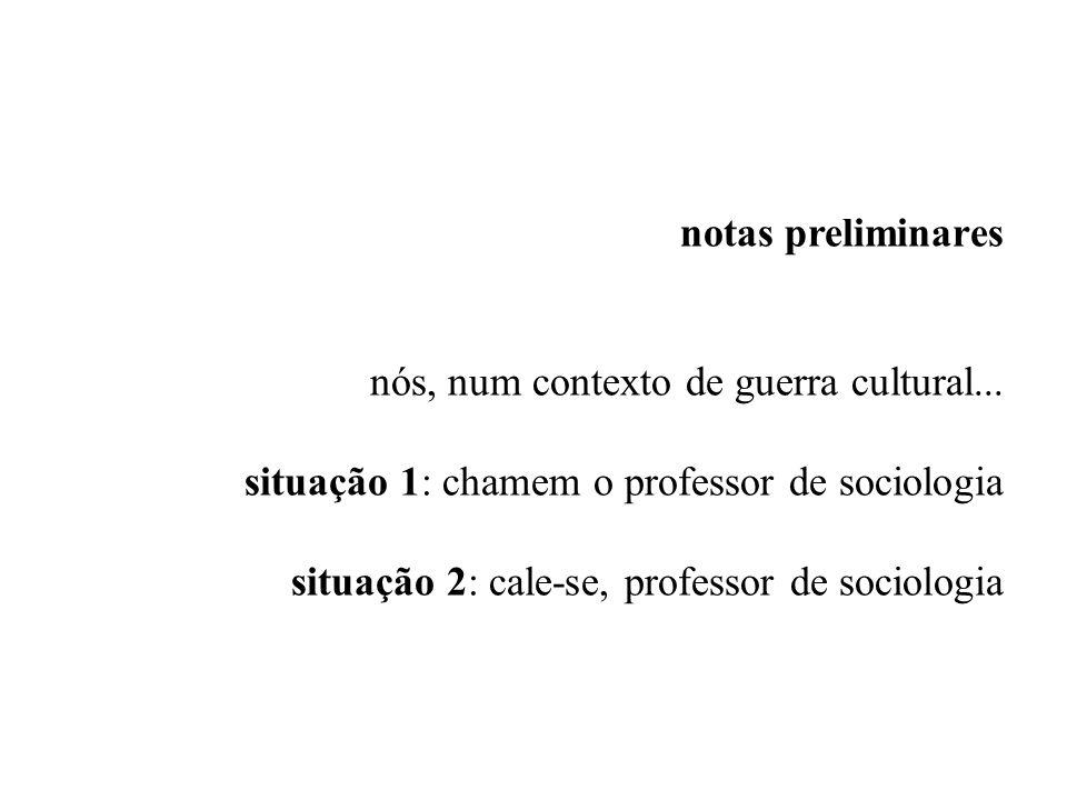 notas preliminares nós, num contexto de guerra cultural... situação 1: chamem o professor de sociologia situação 2: cale-se, professor de sociologia