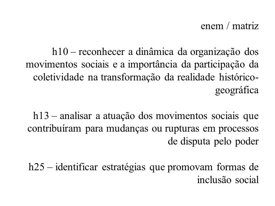 enem / matriz h10 – reconhecer a dinâmica da organização dos movimentos sociais e a importância da participação da coletividade na transformação da re