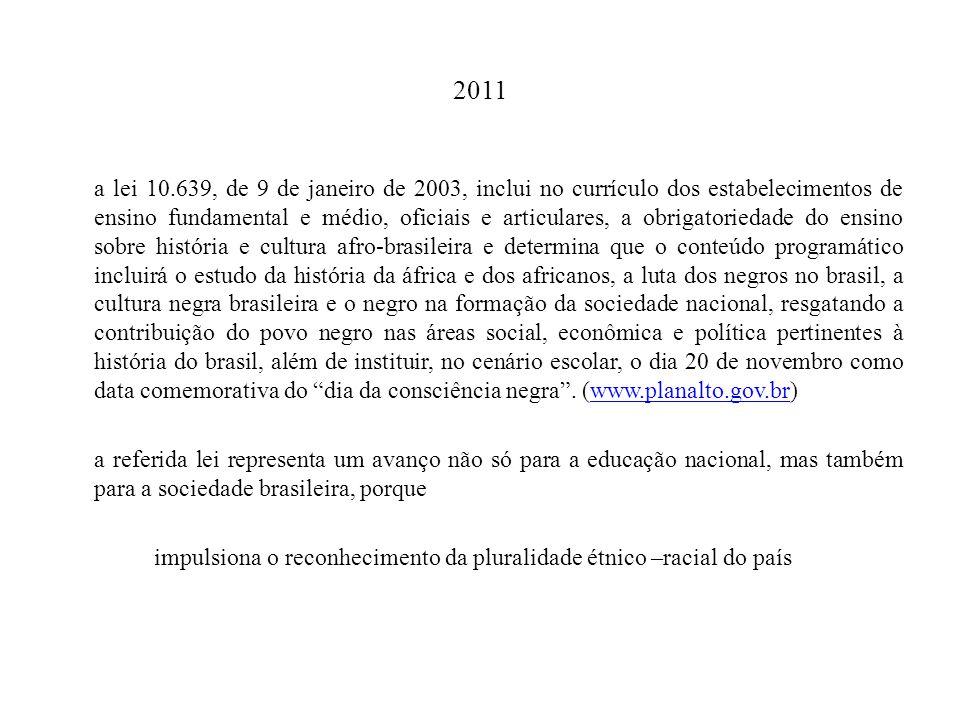 2011 a lei 10.639, de 9 de janeiro de 2003, inclui no currículo dos estabelecimentos de ensino fundamental e médio, oficiais e articulares, a obrigato
