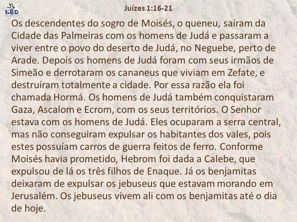 Os descendentes do sogro de Moisés, o queneu, saíram da Cidade das Palmeiras com os homens de Judá e passaram a viver entre o povo do deserto de Judá,