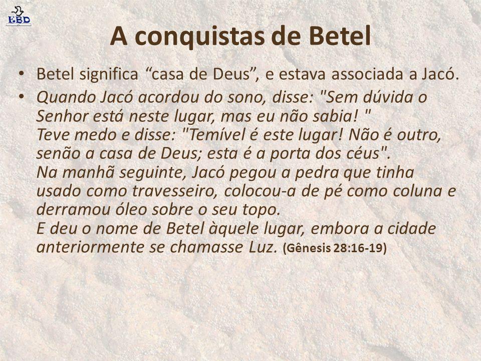 """A conquistas de Betel Betel significa """"casa de Deus"""", e estava associada a Jacó. Quando Jacó acordou do sono, disse:"""