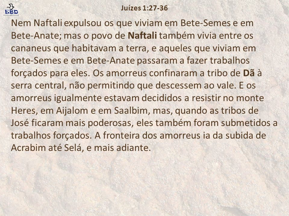 Nem Naftali expulsou os que viviam em Bete-Semes e em Bete-Anate; mas o povo de Naftali também vivia entre os cananeus que habitavam a terra, e aquele