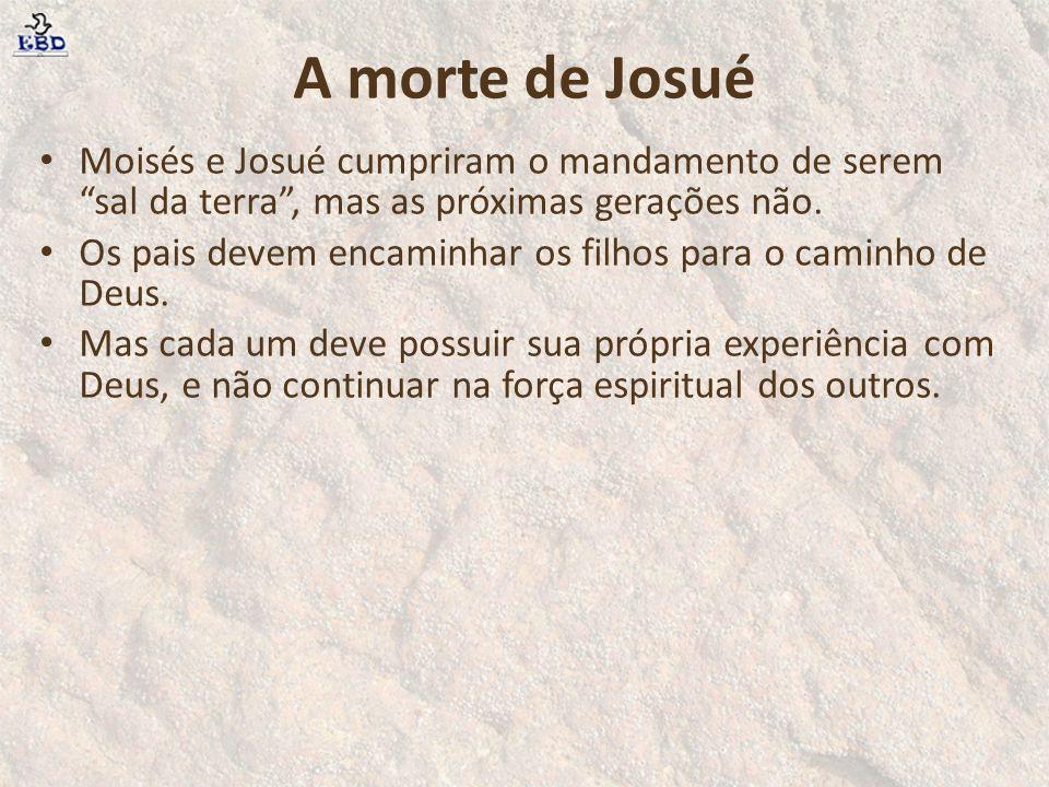 """A morte de Josué Moisés e Josué cumpriram o mandamento de serem """"sal da terra"""", mas as próximas gerações não. Os pais devem encaminhar os filhos para"""