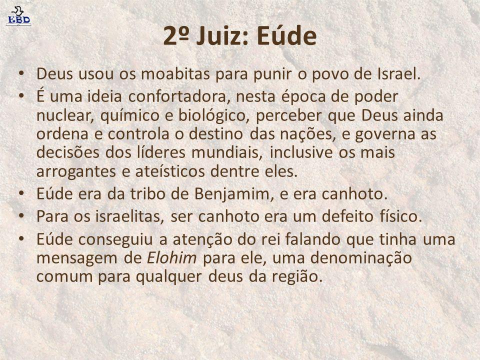 2º Juiz: Eúde Deus usou os moabitas para punir o povo de Israel. É uma ideia confortadora, nesta época de poder nuclear, químico e biológico, perceber