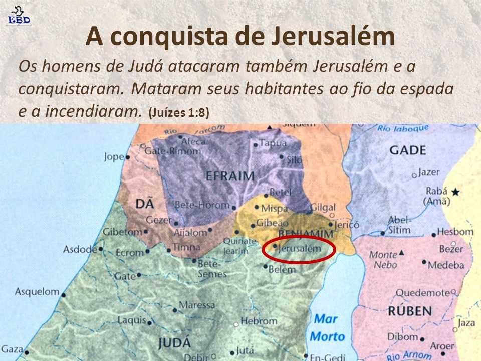 Os homens de Judá atacaram também Jerusalém e a conquistaram. Mataram seus habitantes ao fio da espada e a incendiaram. (Juízes 1:8) A conquista de Je
