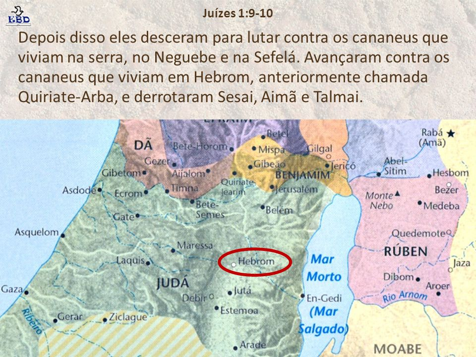 Depois disso eles desceram para lutar contra os cananeus que viviam na serra, no Neguebe e na Sefelá. Avançaram contra os cananeus que viviam em Hebro