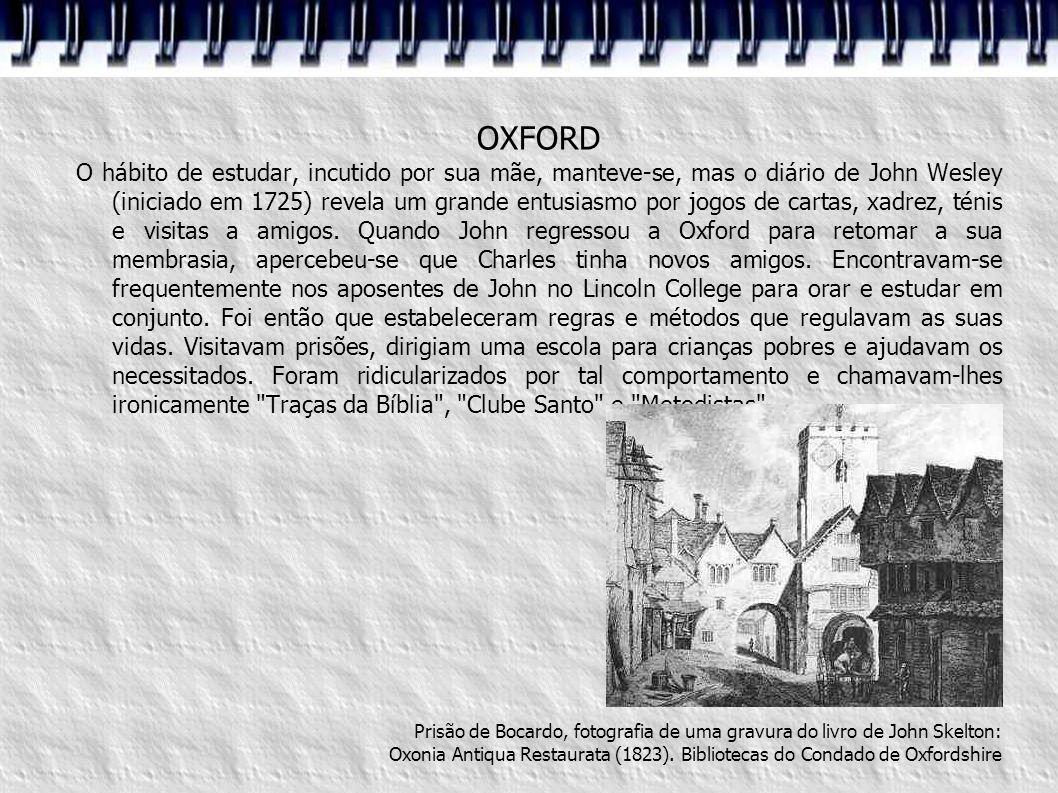OXFORD O hábito de estudar, incutido por sua mãe, manteve-se, mas o diário de John Wesley (iniciado em 1725) revela um grande entusiasmo por jogos de