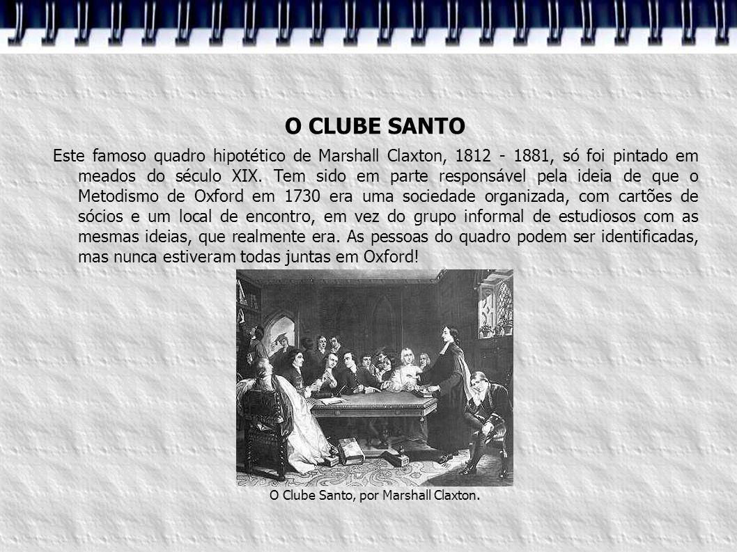 O CLUBE SANTO Este famoso quadro hipotético de Marshall Claxton, 1812 - 1881, só foi pintado em meados do século XIX. Tem sido em parte responsável pe