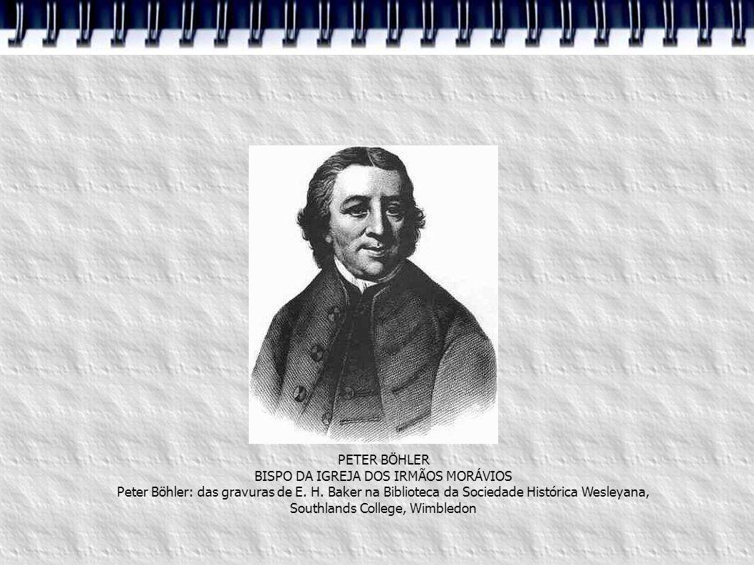 PETER BÖHLER BISPO DA IGREJA DOS IRMÃOS MORÁVIOS Peter Böhler: das gravuras de E. H. Baker na Biblioteca da Sociedade Histórica Wesleyana, Southlands