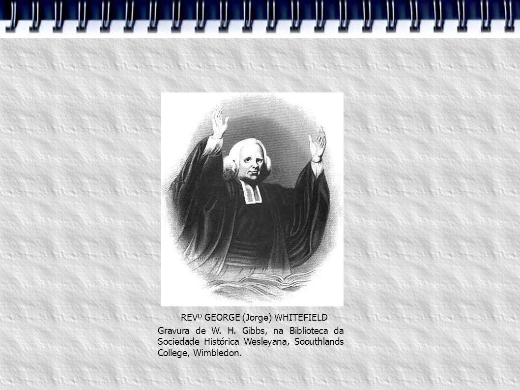 REVº GEORGE (Jorge) WHITEFIELD Gravura de W. H. Gibbs, na Biblioteca da Sociedade Histórica Wesleyana, Soouthlands College, Wimbledon.