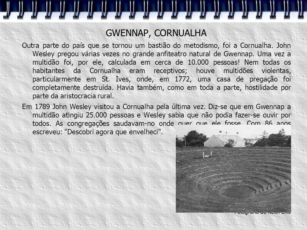 GWENNAP, CORNUALHA Outra parte do país que se tornou um bastião do metodismo, foi a Cornualha. John Wesley pregou várias vezes no grande anfiteatro na