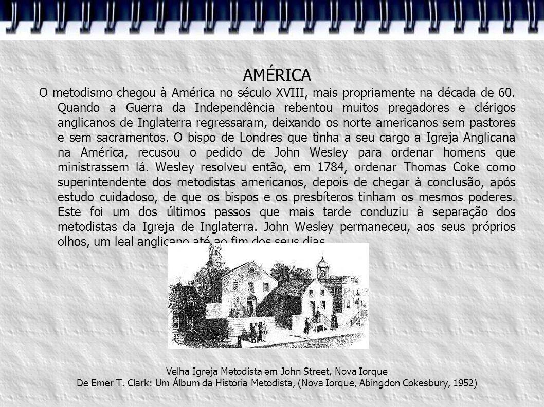 AMÉRICA O metodismo chegou à América no século XVIII, mais propriamente na década de 60. Quando a Guerra da Independência rebentou muitos pregadores e