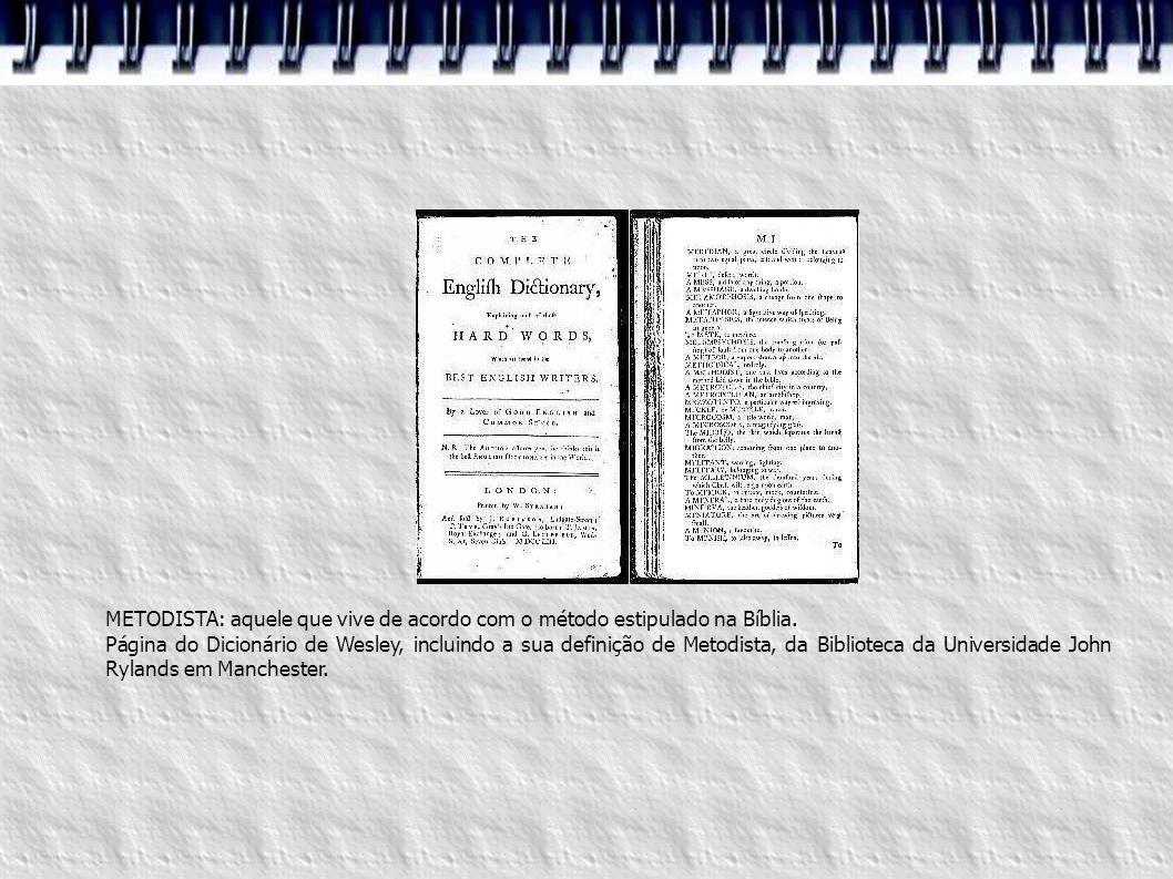 METODISTA: aquele que vive de acordo com o método estipulado na Bíblia. Página do Dicionário de Wesley, incluindo a sua definição de Metodista, da Bib