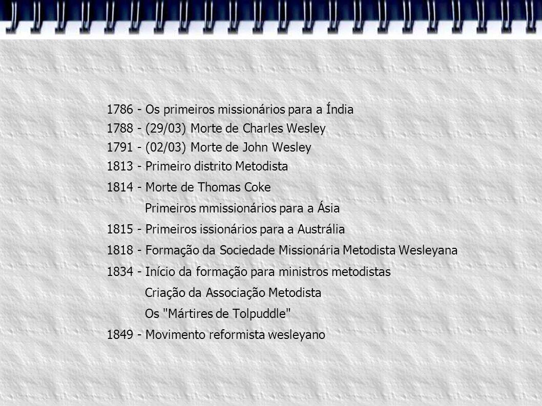 1786 - Os primeiros missionários para a Índia 1788 - (29/03) Morte de Charles Wesley 1791 - (02/03) Morte de John Wesley 1813 - Primeiro distrito Meto