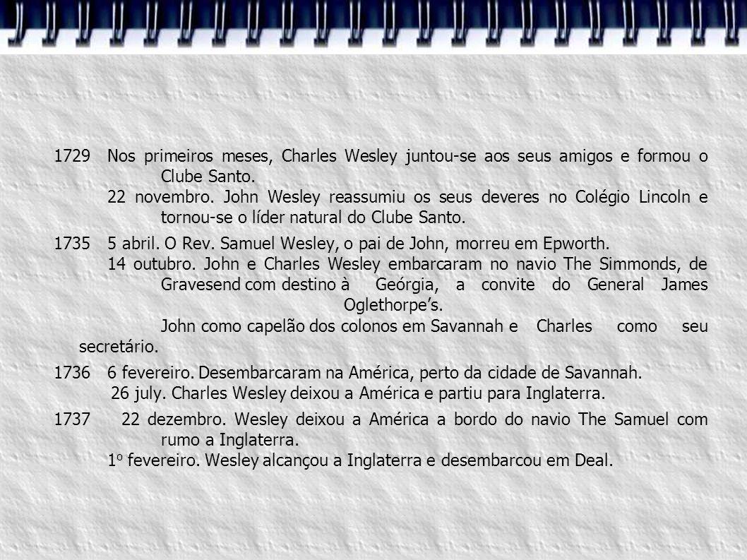 1729Nos primeiros meses, Charles Wesley juntou-se aos seus amigos e formou o Clube Santo. 22 novembro. John Wesley reassumiu os seus deveres no Colégi