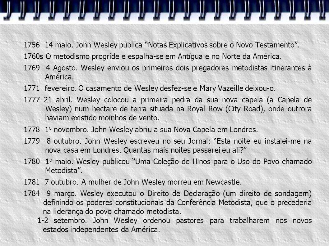 """1756 14 maio. John Wesley publica """"Notas Explicativos sobre o Novo Testamento"""". 1760s O metodismo progride e espalha-se em Antígua e no Norte da Améri"""