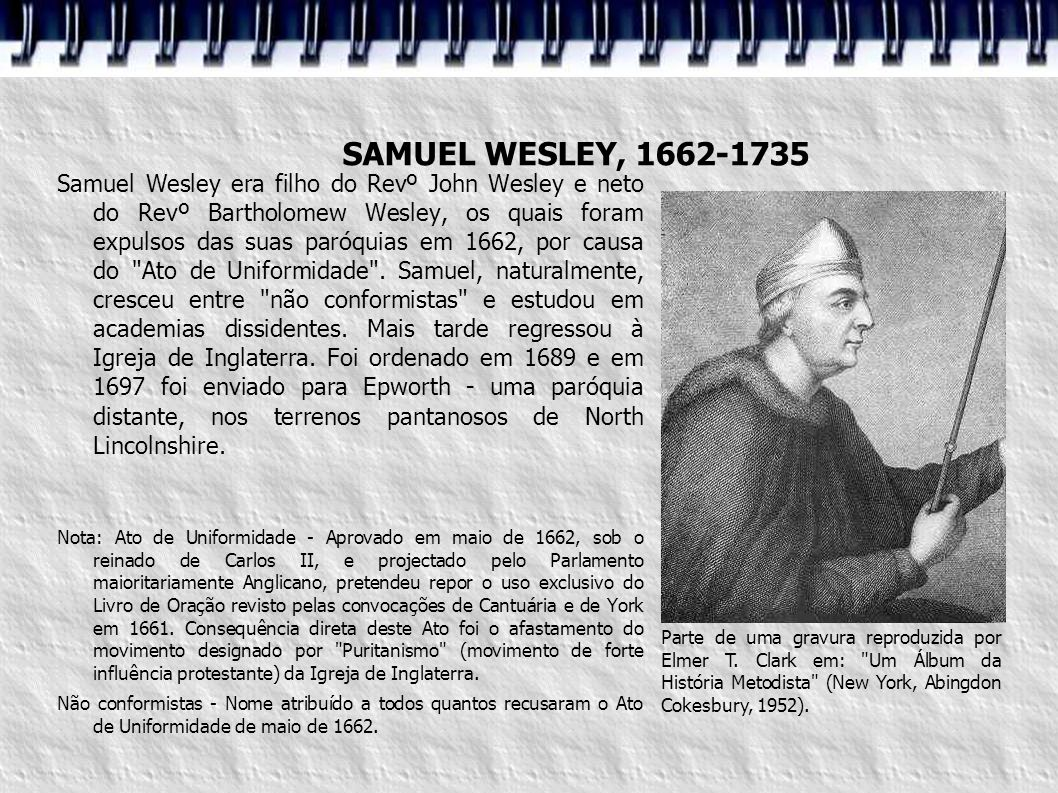 Samuel Wesley era filho do Revº John Wesley e neto do Revº Bartholomew Wesley, os quais foram expulsos das suas paróquias em 1662, por causa do