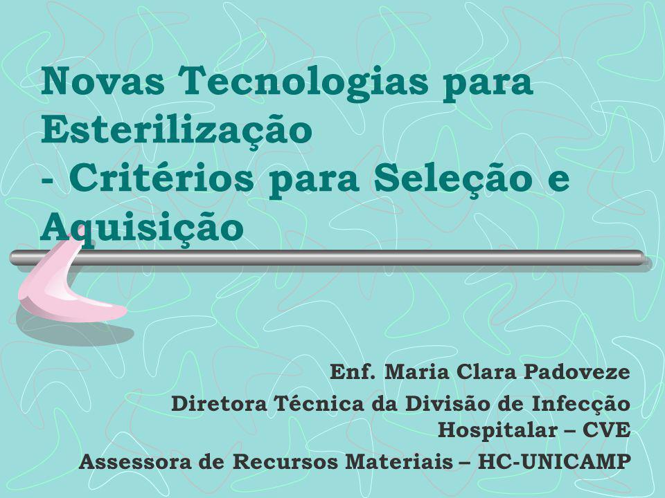 Novas Tecnologias para Esterilização - Critérios para Seleção e Aquisição Enf. Maria Clara Padoveze Diretora Técnica da Divisão de Infecção Hospitalar