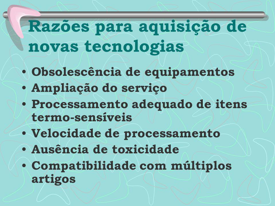 Razões para aquisição de novas tecnologias Obsolescência de equipamentos Ampliação do serviço Processamento adequado de itens termo-sensíveis Velocidade de processamento Ausência de toxicidade Compatibilidade com múltiplos artigos