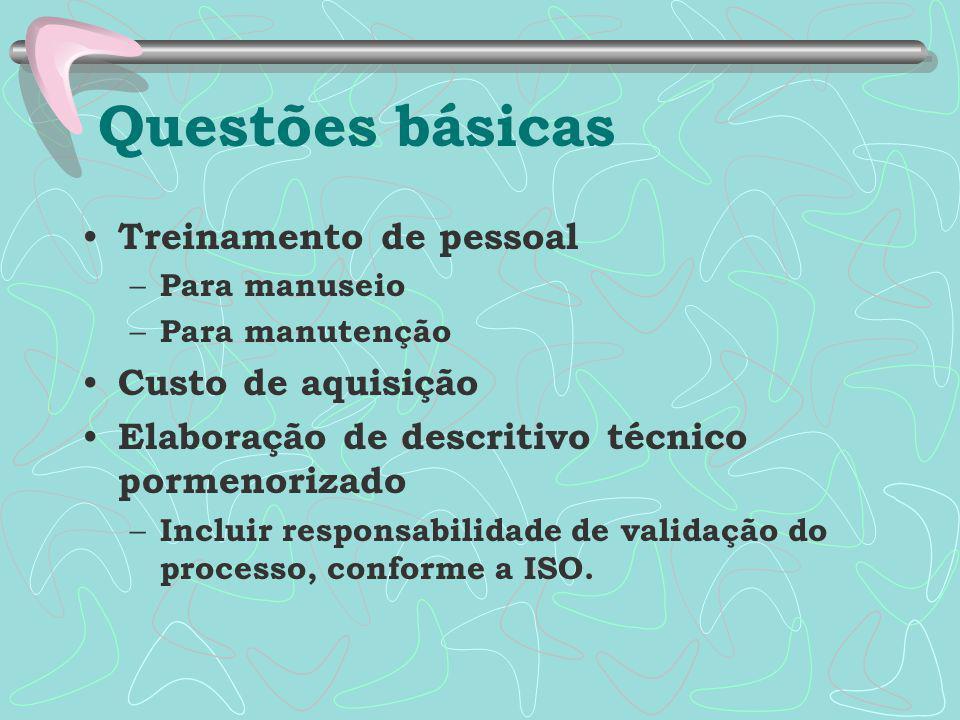 Treinamento de pessoal – Para manuseio – Para manutenção Custo de aquisição Elaboração de descritivo técnico pormenorizado – Incluir responsabilidade de validação do processo, conforme a ISO.