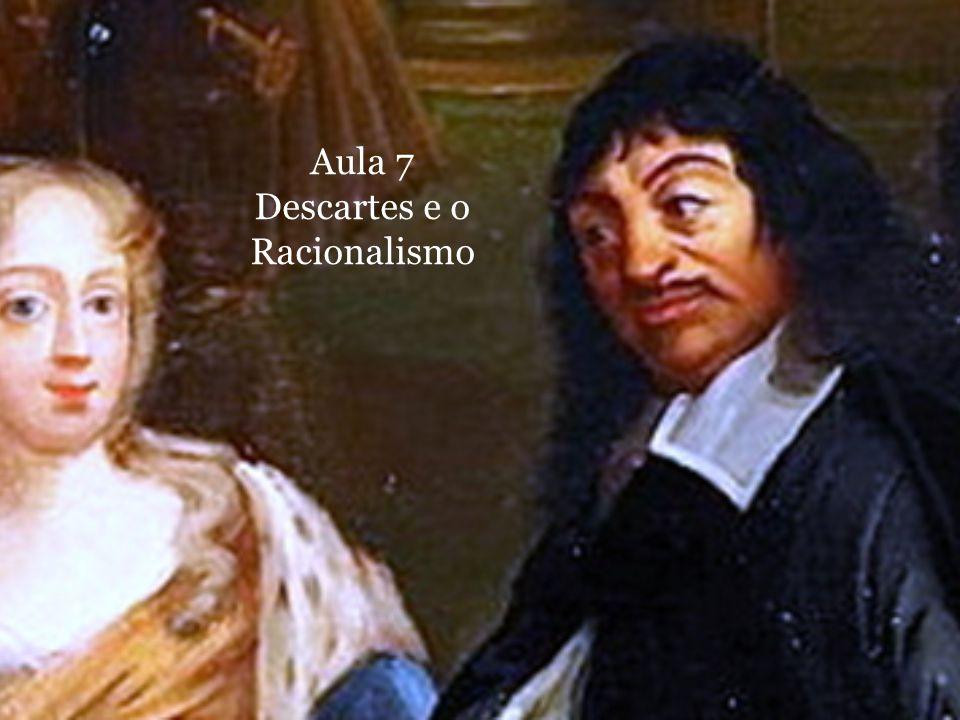 Aula 7 Descartes e o Racionalismo