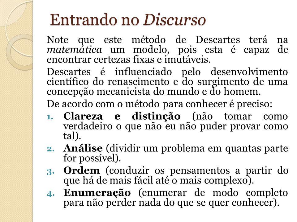 Entrando no Discurso Note que este método de Descartes terá na matemática um modelo, pois esta é capaz de encontrar certezas fixas e imutáveis. Descar