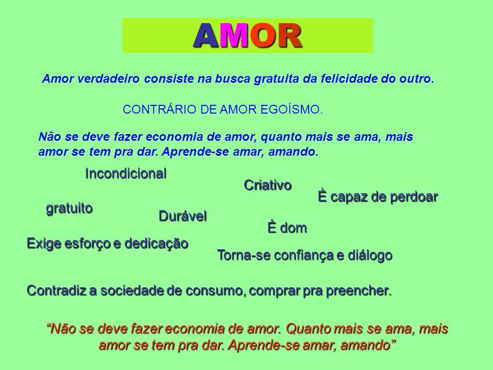 AMORAMORAMORAMOR Amor verdadeiro consiste na busca gratuita da felicidade do outro.