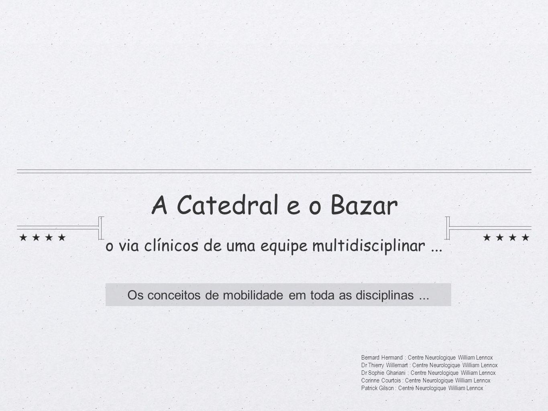 A Catedral e o Bazar o via clínicos de uma equipe multidisciplinar... Os conceitos de mobilidade em toda as disciplinas... Bernard Hermand : Centre Ne