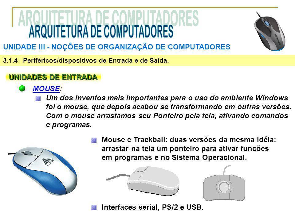 UNIDADE III ‑ NOÇÕES DE ORGANIZAÇÃO DE COMPUTADORES 3.1.4 Periféricos/dispositivos de Entrada e de Saída. UNIDADES DE ENTRADA MOUSE: Um dos inventos m