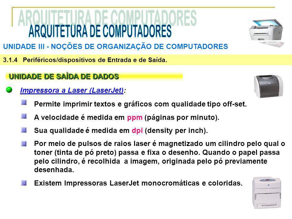 UNIDADE III ‑ NOÇÕES DE ORGANIZAÇÃO DE COMPUTADORES 3.1.4 Periféricos/dispositivos de Entrada e de Saída. UNIDADE DE SAÍDA DE DADOS Impressora a Laser