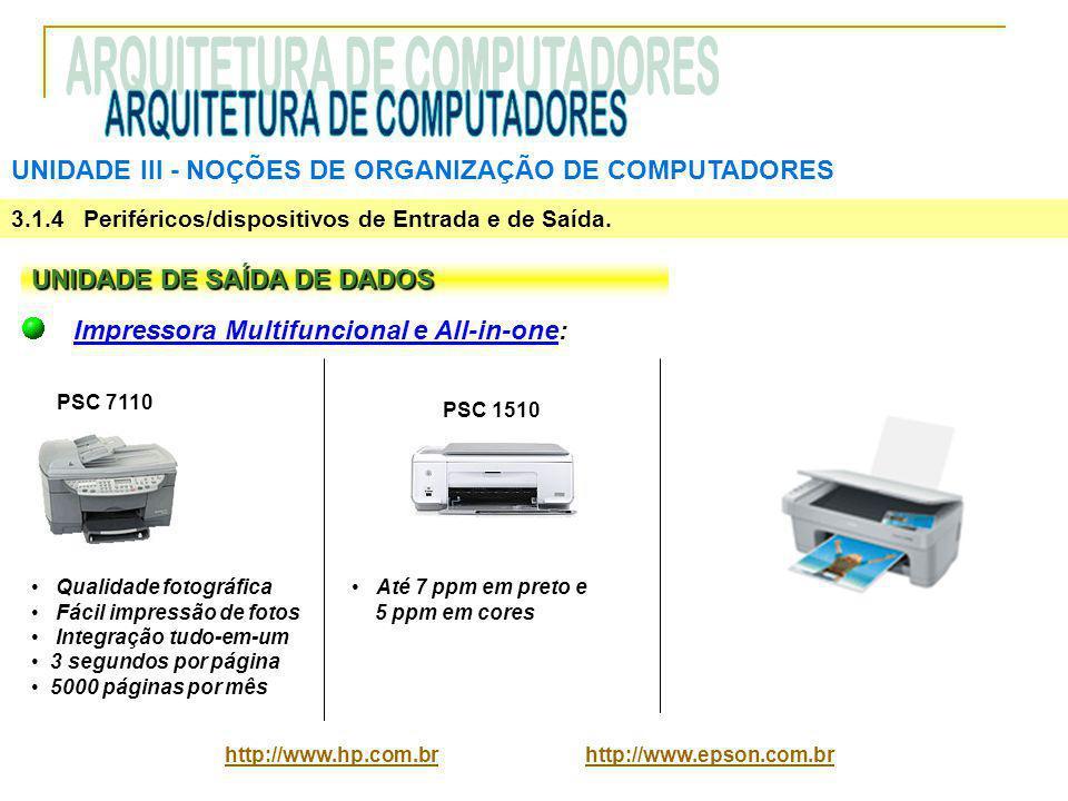 UNIDADE III ‑ NOÇÕES DE ORGANIZAÇÃO DE COMPUTADORES 3.1.4 Periféricos/dispositivos de Entrada e de Saída. UNIDADE DE SAÍDA DE DADOS Impressora Multifu
