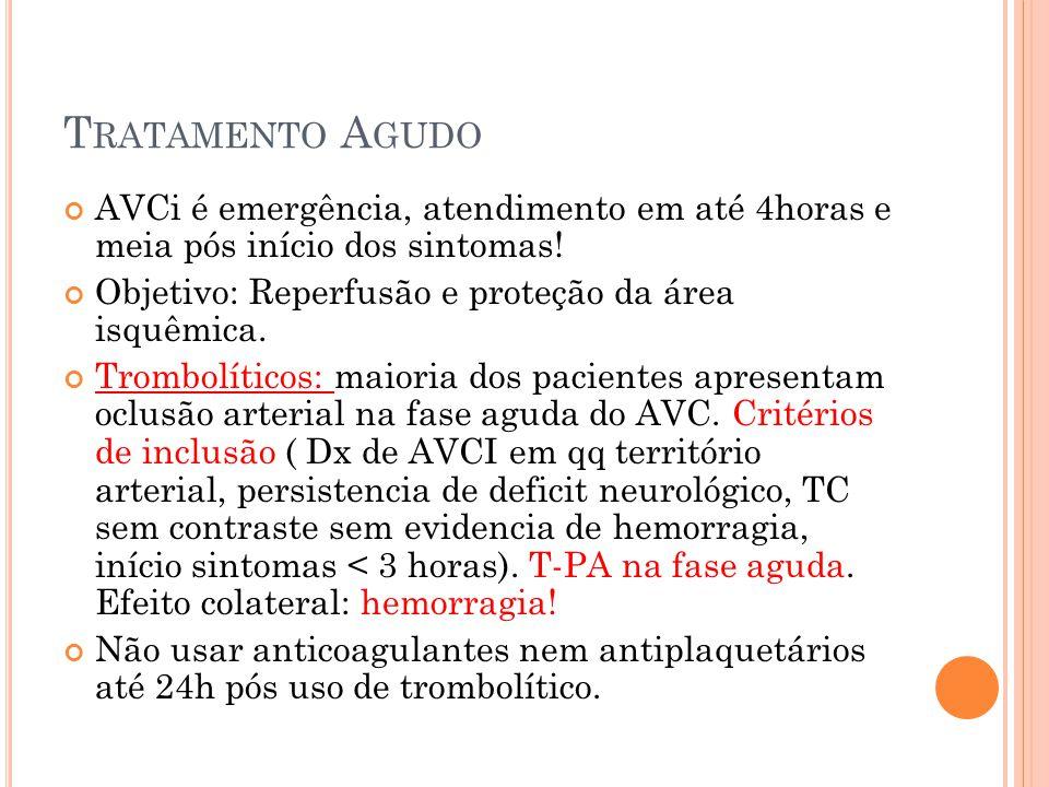 T RATAMENTO A GUDO AVCi é emergência, atendimento em até 4horas e meia pós início dos sintomas! Objetivo: Reperfusão e proteção da área isquêmica. Tro