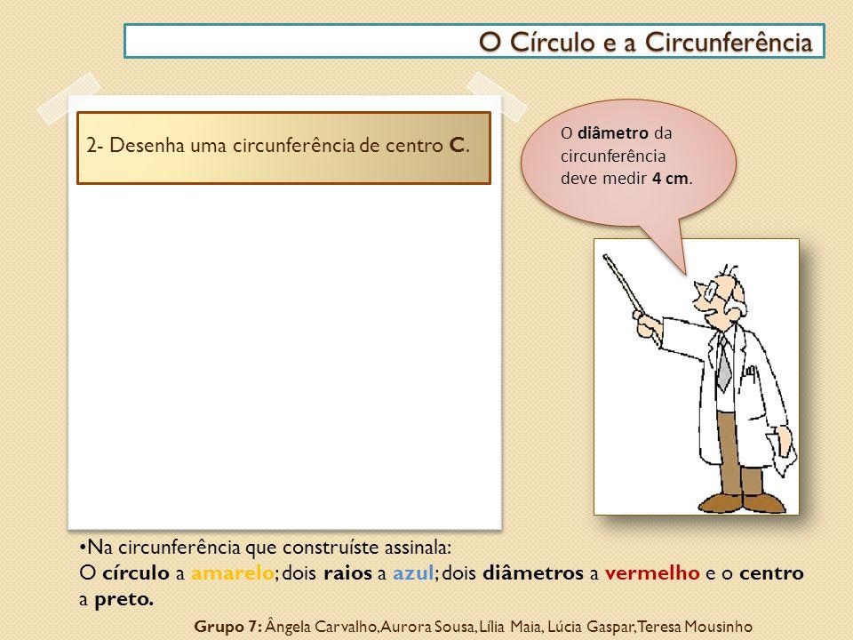 2- Desenha uma circunferência de centro C. O Círculo e a Circunferência O Círculo e a Circunferência O diâmetro da circunferência deve medir 4 cm. Gru
