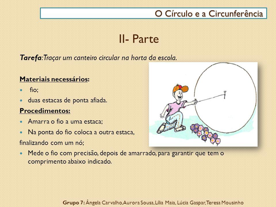 Tarefa: Traçar um canteiro circular na horta da escola. Materiais necessários: fio; duas estacas de ponta afiada. Procedimentos: Amarra o fio a uma es