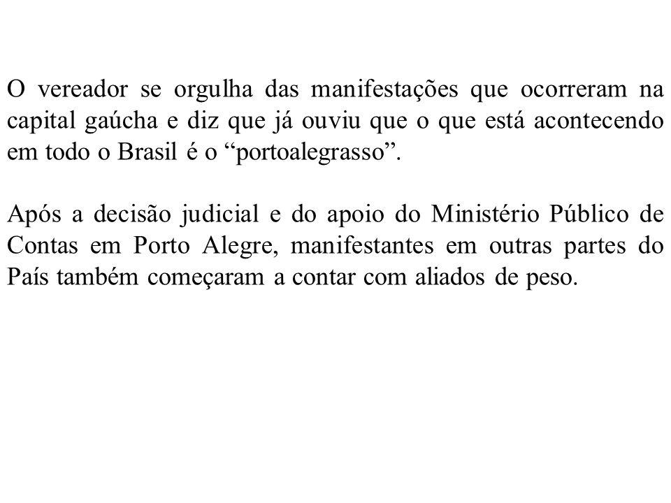 O vereador se orgulha das manifestações que ocorreram na capital gaúcha e diz que já ouviu que o que está acontecendo em todo o Brasil é o portoalegrasso .