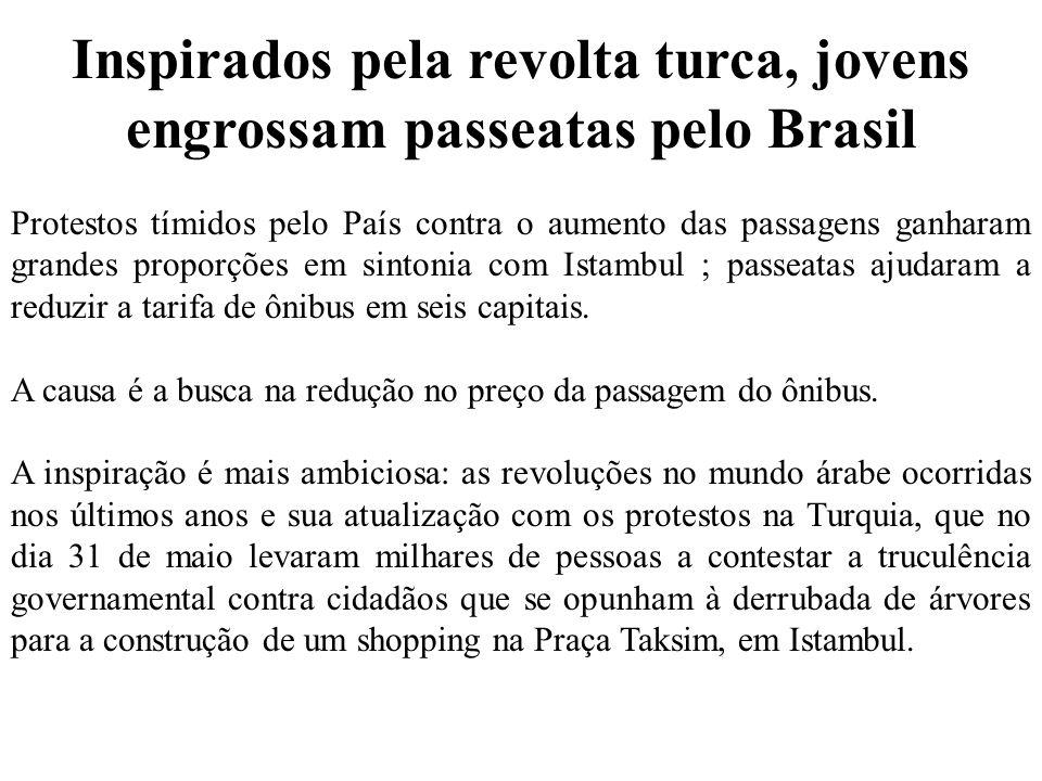 Inspirados pela revolta turca, jovens engrossam passeatas pelo Brasil Protestos tímidos pelo País contra o aumento das passagens ganharam grandes proporções em sintonia com Istambul ; passeatas ajudaram a reduzir a tarifa de ônibus em seis capitais.
