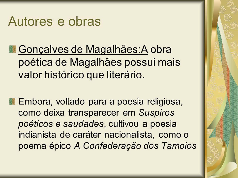 Autores e obras Gonçalves de Magalhães:A obra poética de Magalhães possui mais valor histórico que literário. Embora, voltado para a poesia religiosa,