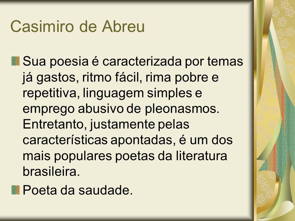 Casimiro de Abreu Sua poesia é caracterizada por temas já gastos, ritmo fácil, rima pobre e repetitiva, linguagem simples e emprego abusivo de pleonas