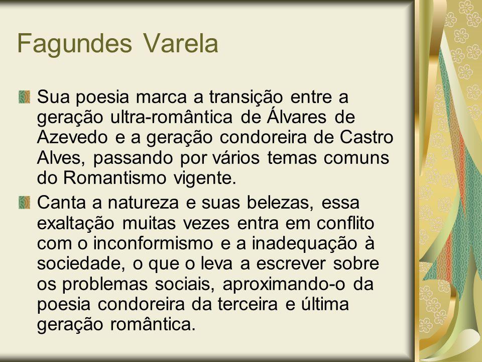 Fagundes Varela Sua poesia marca a transição entre a geração ultra-romântica de Álvares de Azevedo e a geração condoreira de Castro Alves, passando po